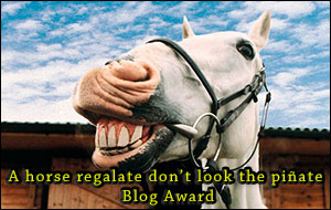 A horse regalate don't look the piñate Blog Award