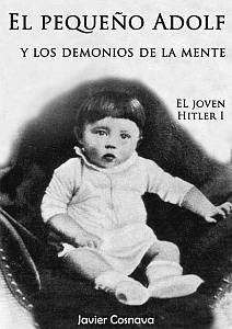 El joven Hitler I: El pequeño Adolf y los demonios de la mente - Javier Cosnava