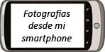 Fotos desde mi smartphone / Photos from my smartphone