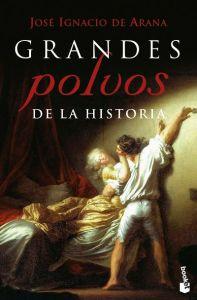 Grandes polvos de la Historia - José Ignacio De Arana