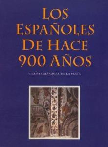Los españoles de hace 900 años - Vicenta María Márquez de la Plata