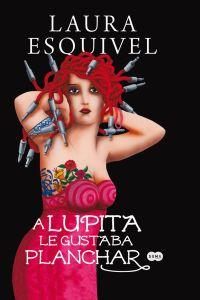 A Lupita le gustaba planchar - Laura Esquivel
