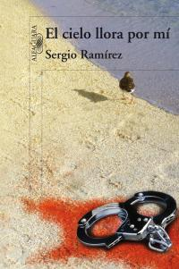 El cielo llora por mí - Sergio Ramírez