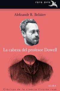 La cabeza del profesor Dowell - Aleksandr R. Beliáiev
